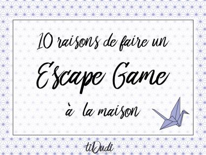 10 raisons de faire un Escape Game à la maison
