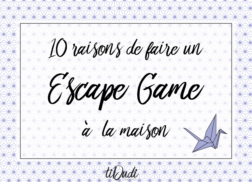10 raisons de faire un Escape Game à la maison