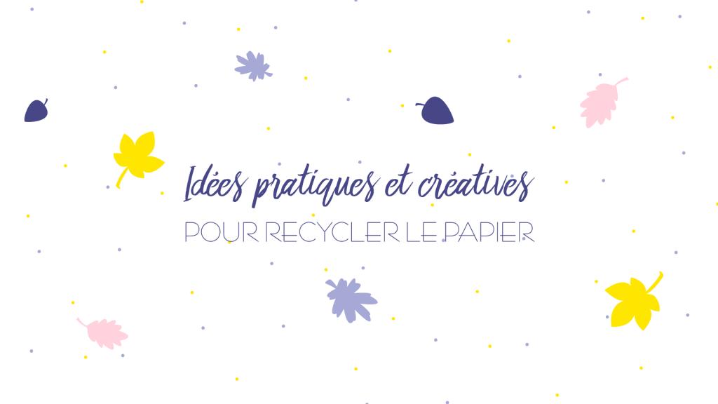 Idées pratiques et créatives pour recycler le papier