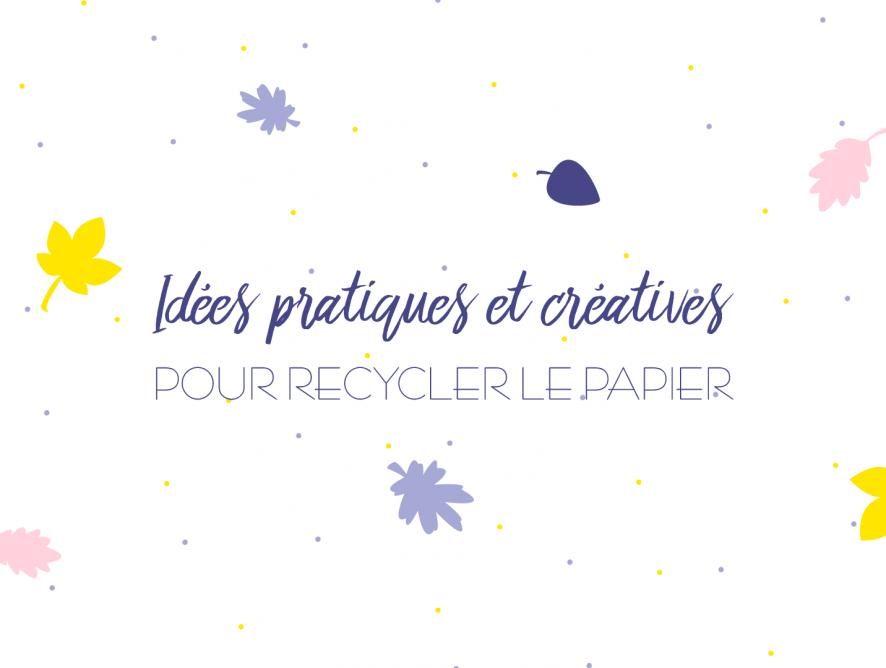 Idées pratiques ou créatives pour recycler, réutiliser, upcycler le papier !